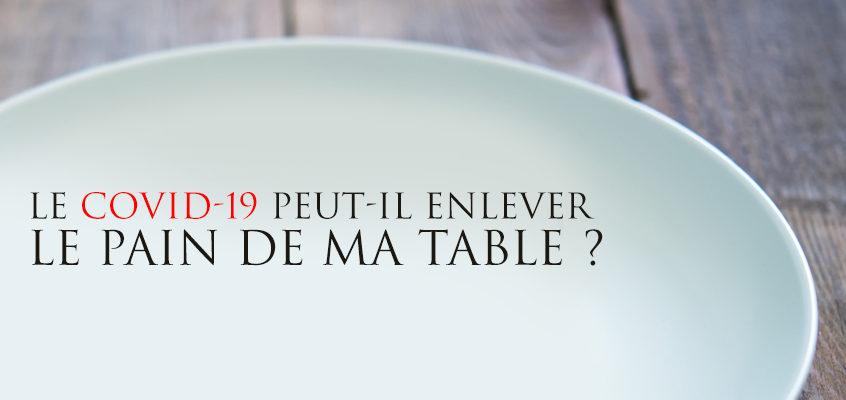 LE COVID-19 PEUT-IL ENLEVER LE PAIN DE MA TABLE ?