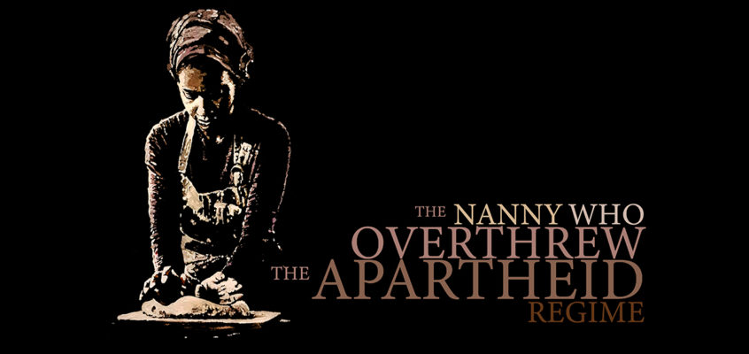 THE NANNY WHO OVERTHREW THE APARTHEID REGIME