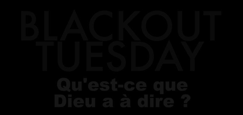 Black-out Tuesday : Qu'est-ce que Dieu a à dire ?