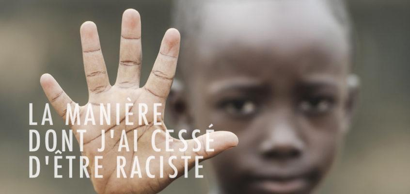 LA MANIERE DONT J'AI CESSE D'ETRE RACISTE